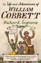 The Life and Adventures of William Cobbett ebook by Richard Ingrams