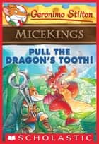 Pull the Dragon's Tooth! (Geronimo Stilton Micekings #3) ebook by Geronimo Stilton