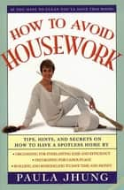 How to Avoid Housework ebook by Paula Jhung