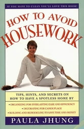 How to Avoid Housework - Tips, Hints and Secrets to Show You How to Have a ebook by Paula Jhung