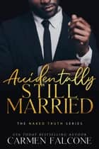Accidentally Still Married ebook by Carmen Falcone