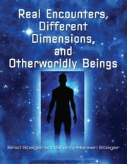 Real Encounters, Different Dimensions and Otherworldly Beings ebook by Steiger, Brad