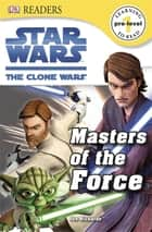 DK Readers L0: Star Wars: The Clone Wars: Masters of the Force ebook by Cathy East Dubowski