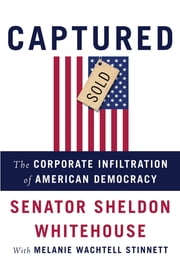 Captured - The Corporate Infiltration of American Democracy ebook by Kobo.Web.Store.Products.Fields.ContributorFieldViewModel