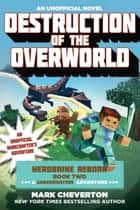 Destruction of the Overworld - Herobrine Reborn Book Two: A Gameknight999 Adventure: An Unofficial Minecrafter's Adventure ebook by Mark Cheverton