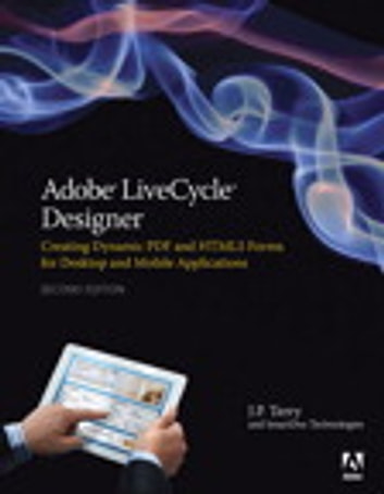 Adobe LiveCycle Designer, Second Edition - Creating Dynamic PDF and HTML5 Forms for Desktop and Mobile Applications ebook by J. P. Terry