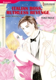 ITALIAN BOSS, RUTHLESS REVENGE (Harlequin Comics) - Harlequin Comics ebook by Carol Marinelli,Yoko Inoue