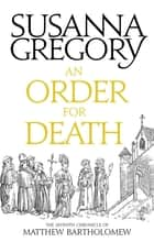 An Order For Death - The Seventh Chronicle Of Matthew Bartholomew eBook by Susanna Gregory