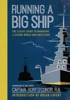 Running a Big Ship - The Classic Guide to Commanding A Second World War Battleship ebook by Rory O'Conor, Brian Lavery