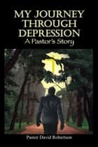 My Journey through Depression ebook by Pastor David Robinson