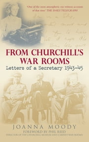 From Churchill's War Rooms - Letters of a Secretary 1943-45 ebook by Joanna Moody