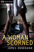 A Woman Scorned ebook by James Heneghan