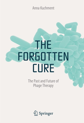 The forgotten cure ebook by anna kuchment 9781461402510 rakuten kobo the forgotten cure the past and future of phage therapy ebook by anna kuchment fandeluxe Image collections