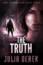 The Truth - Girl Undercover ebook by Julia Derek
