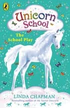 Unicorn School: The School Play ebook by Linda Chapman
