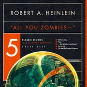 """All You Zombies-"" - Five Classic Stories audiobook by Robert A. Heinlein"