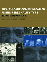 Health Care Communication Using Personality Type - Patients are Different! ebook by Judy Allen,Susan A. Brock