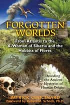 Forgotten Worlds: From Atlantis to the X-Woman of Siberia and the Hobbits of Flores ebook by Patrick Chouinard,Robert M. Schoch, Ph.D.