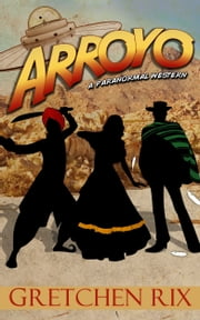 Arroyo ebook by Gretchen Rix