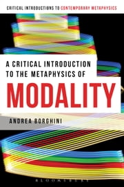 A Critical Introduction to the Metaphysics of Modality ebook by Andrea Borghini