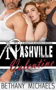 Nashville Valentine - Naughty in Nashville ebook by Bethany Michaels