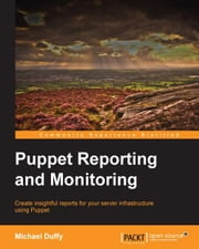 Puppet Reporting and Monitoring ebook by Michael Duffy