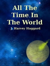 All The Time In The World ebook by J Harvey Haggard