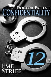 Doctor-Patient Confidentiality: Volume Twelve (Confidential #1) ebook by Eme Strife