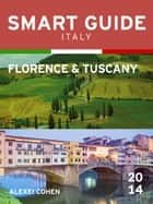 Smart Guide Italy: Florence & Tuscany ebook by Alexei Cohen