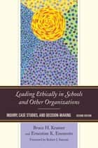 Leading Ethically in Schools and Other Organizations ebook by Bruce H. Kramer,Ernestine K. Enomoto