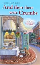 And Then There Were Crumbs - A Cookie House Mystery ebook by Eve Calder
