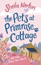 The Pets at Primrose Cottage: Part Three Trust Your Heart 電子書 by Sheila Norton