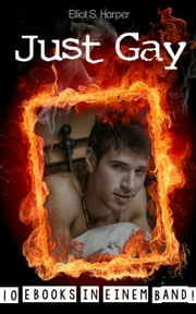 Just Gay - 10 eBooks in einem Band! (Gay Erotik) ebook by Elliot S. Harper