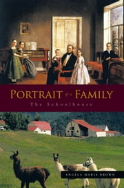 Portrait of a Family - The Schoolhouse ebook by Angela Maria Brown