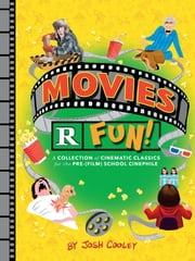 Movies R Fun! - A Collection of Cinematic Classics for the Pre-(Film) School Cinephile ebook by Josh Cooley