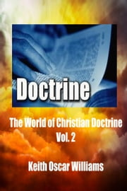 The World of Christian Doctrine, Vol. 2 ebook by Keith Oscar Williams
