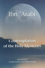 Contemplation of the Holy Mysteries - The Mashahid al-asrar of Ibn 'Arabi ebook by Cecilia Twinch,Muhyiddin Ibn 'Arabi,Pablo Beneito