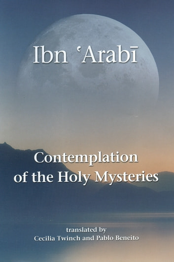 Contemplation of the Holy Mysteries - The Mashahid al-asrar of Ibn 'Arabi ebook by Muhyiddin Ibn 'Arabi,Pablo Beneito