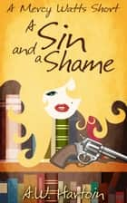 A Sin and a Shame (A Mercy Watts Short) ebook by A.W. Hartoin