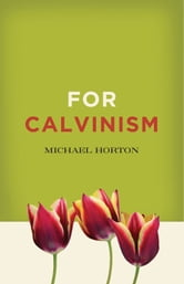 For Calvinism ebook by Michael S. Horton