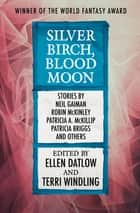 Silver Birch, Blood Moon ebook by Ellen Datlow, Terri Windling