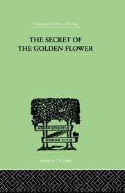 The Secret Of The Golden Flower - A Chinese Book of Life ebook by Wilhelm, Richard