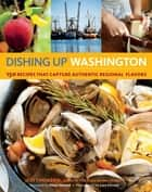 Dishing Up® Washington - 150 Recipes That Capture Authentic Regional Flavors ebook by Jess Thomson