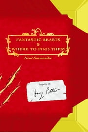 Fantastic Beasts and Where to Find Them ebook by J.K. Rowling