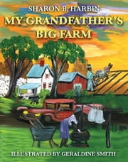 My Grandfather's Big Farm ebook by Sharon B. Harbin, Geraldine Smith