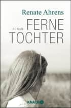 Ferne Tochter - Roman ebook by Renate Ahrens