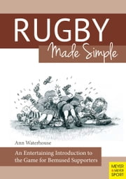 Rugby Made Simple - An Entertaining Introduction to the Game for Bemused Supporters ebook by Ann Waterhouse