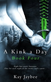 A Kink a Day Book Four ebook by Kay Jaybee