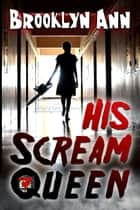 His Scream Queen ebook by Brooklyn Ann
