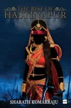 The Rise of Hastinapur ebook by Sharath Komarraju